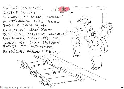 Vážení cestující, chceme aktivně reagovat na dnešní moderní a uspěchanou dobu plnou změn, a proto si vám společnost České dráhy dovoluje představit novinku: dynamický jízdní řád. Již nikdy více žádná zpoždění, řád se vždy automaticky přizpůsobí aktuální situaci...